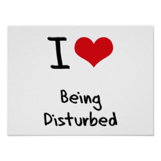I Love Being Disturbed Print