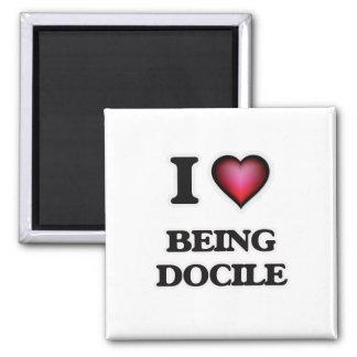 I Love Being Docile Magnet