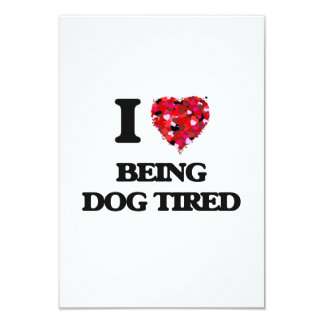 I love Being Dog Tired 3.5x5 Paper Invitation Card