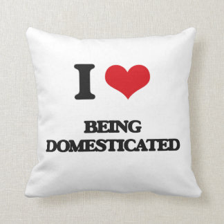 I Love Being Domesticated Pillow