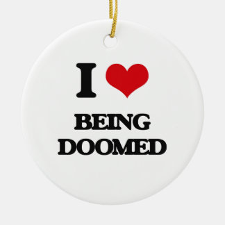 I Love Being Doomed Double-Sided Ceramic Round Christmas Ornament