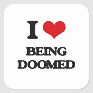 I Love Being Doomed Square Sticker