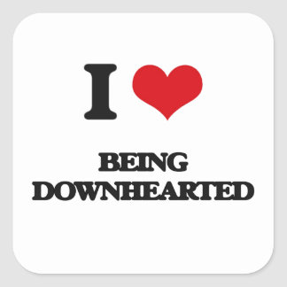 I Love Being Downhearted Square Sticker