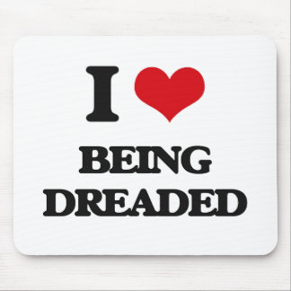 I Love Being Dreaded Mousepads