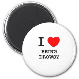 I Love Being Drowsy 2 Inch Round Magnet