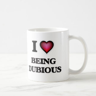 I Love Being Dubious Coffee Mug