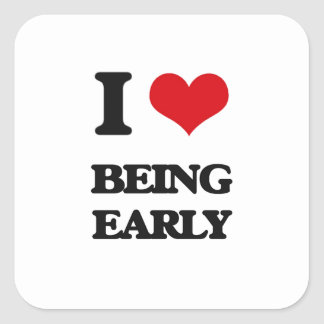 I love Being Early Square Sticker