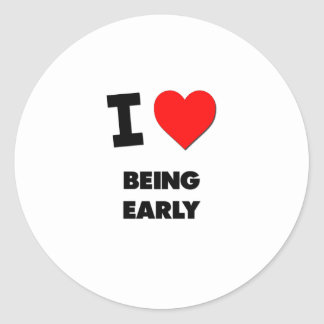 I love Being Early Classic Round Sticker