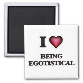 I love Being Egotistical Magnet