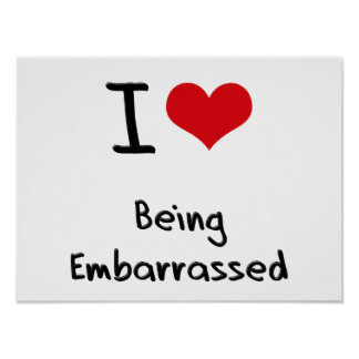 I love Being Embarrassed Poster