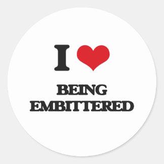 I love Being Embittered Round Sticker