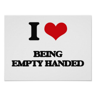 I love Being Empty-Handed Poster