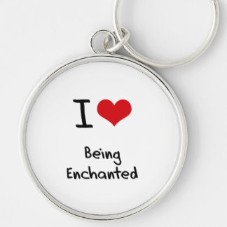 I love Being Enchanted Keychains