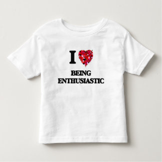 I love Being Enthusiastic Tee Shirt