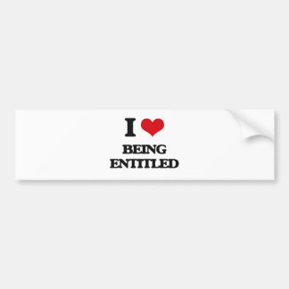 I love Being Entitled Bumper Sticker