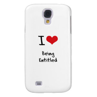 I love Being Entitled Samsung Galaxy S4 Case
