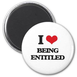 I love Being Entitled Fridge Magnets
