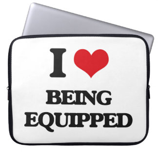 I love Being Equipped Laptop Computer Sleeves