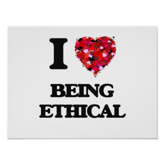 I love Being Ethical Poster