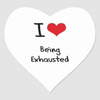 I love Being Exhausted Heart Sticker