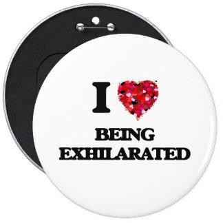 I love Being Exhilarated 6 Inch Round Button