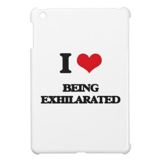 I love Being Exhilarated Case For The iPad Mini