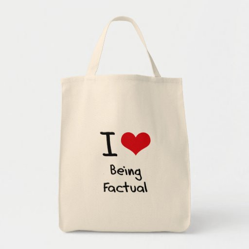 I Love Being Factual Bags