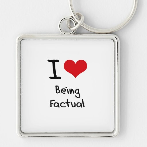 I Love Being Factual Keychain