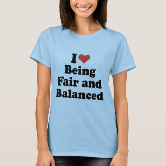 I LOVE BEING FAIR AND BALANCED - .png T-Shirt
