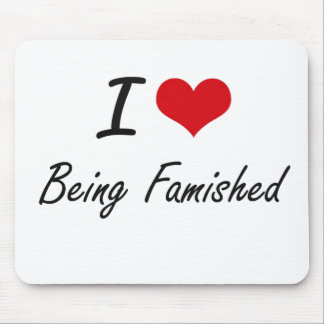 I Love Being Famished Artistic Design Mouse Pad