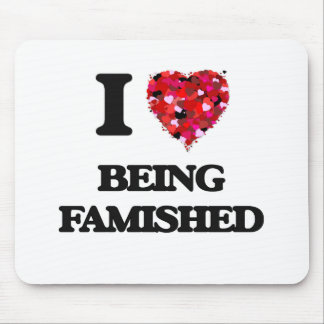 I Love Being Famished Mouse Pad