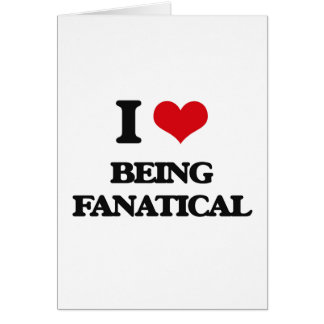 I Love Being Fanatical Greeting Card