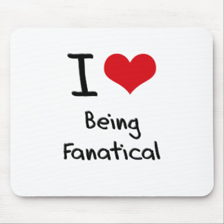I Love Being Fanatical Mousepad