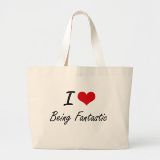 I Love Being Fantastic Artistic Design Large Tote Bag