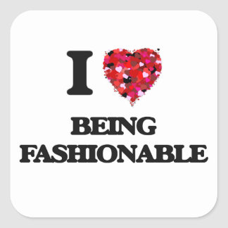 I Love Being Fashionable Square Sticker