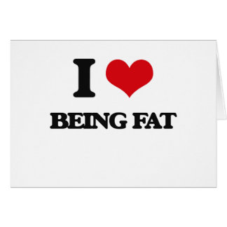 I Love Being Fat Cards
