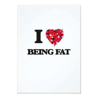 I Love Being Fat 5x7 Paper Invitation Card