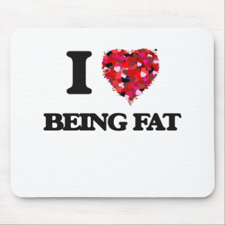 I Love Being Fat Mouse Pad