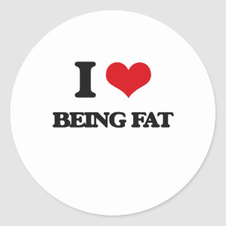I Love Being Fat Classic Round Sticker