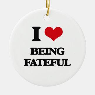 I Love Being Fateful Ornament