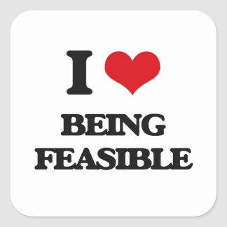 I Love Being Feasible Square Sticker