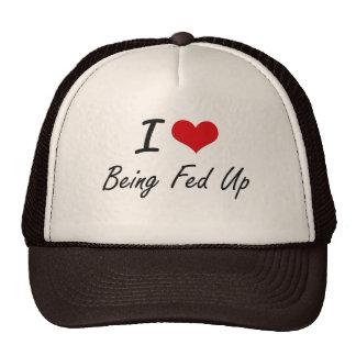 I Love Being Fed Up Artistic Design Trucker Hat