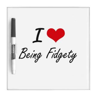 I Love Being Fidgety Artistic Design Dry Erase Whiteboards