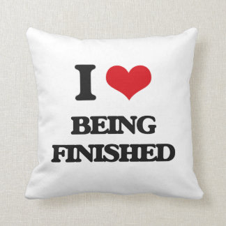 I Love Being Finished Pillow