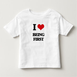 I Love Being First T-shirt