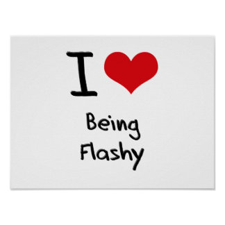 I Love Being Flashy Poster