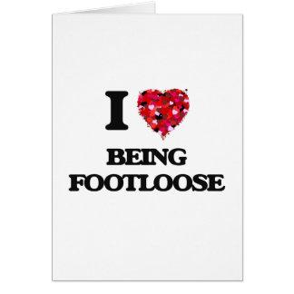 I Love Being Footloose Card