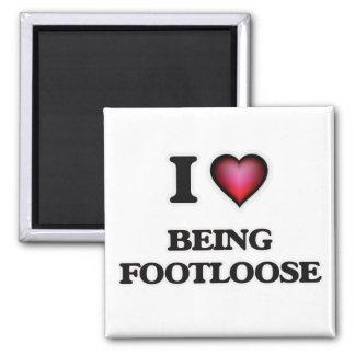 I Love Being Footloose Magnet