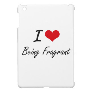 I Love Being Fragrant Artistic Design iPad Mini Cases