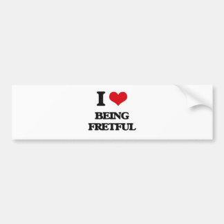 I Love Being Fretful Car Bumper Sticker